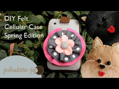 DIY Cellular Case with Spring Rosette - PolkadottiePie Felt Craft Tutorial