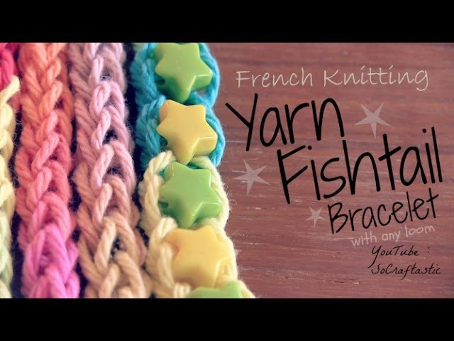 French Knitting : Yarn Fishtail Friendship Bracelet - How To - with Rainbow Loom (Or any Loom)