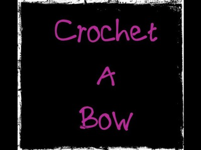 Crochet A Bow Tutorial - Crochet Hats - Crochet Patterns