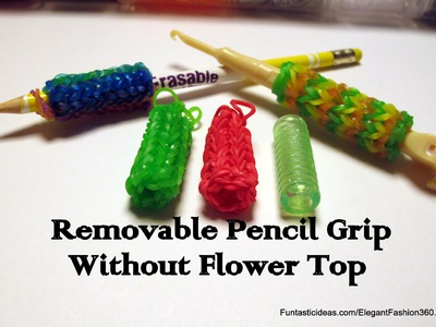 "Rainbow Loom ""Removable"" Pencil Grip.Crochet Hook without flower top- How to"