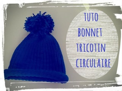 Tuto tricotin circulaire facile bonnet pour débutant