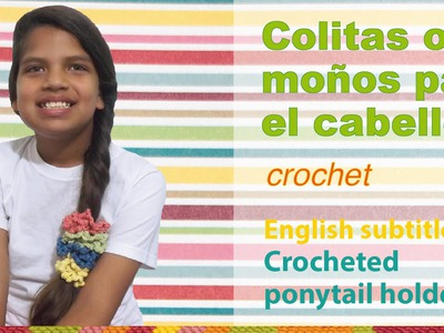 Colitas con ligas elásticas a crochet. English subtitles: crocheted ponytail holder!