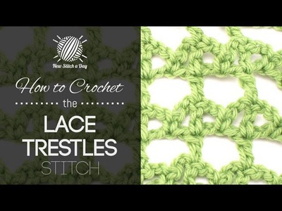 How to Crochet the Lace Trestles Stitch