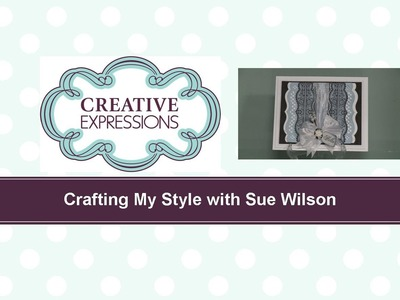 Craft Dies by Sue Wilson -- Tutorial Video -  Vertical Borders Card for Creative Expressions
