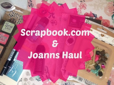 Scrapbook.com and Joanns Haul | Scrapbooking and Art Supplies