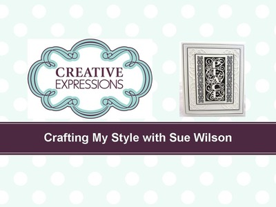 Crafting My Style with Sue Wilson - Elegant Peace for Creative Expressions