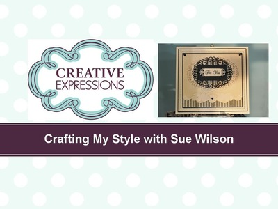 Crafting My Style with Sue Wilson – Emboss Your Edges for Creative Expressions