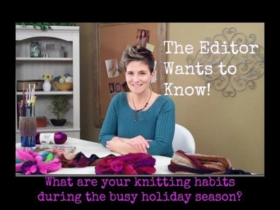 The Editor Wants to Know: What are Your Holiday Knitting Habits?
