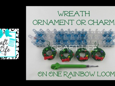 Craft Life Wreath Ornament or Charm Tutorial for Christmas on a Rainbow Loom