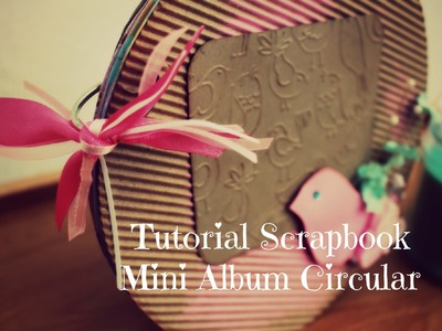 Tutorial Scrapbook Mini Album Circular - Viene de Scrap Tips (6) Publicado 25.03.2014