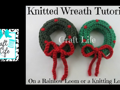 Craft Life Knitted Holiday Wreath Tutorial on a Rainbow Loom or a Knitting Loom