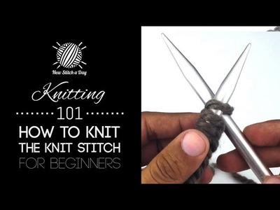 Knitting 101: The Knit Stitch for Beginners [3 of 7]