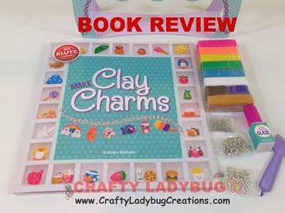 Book Review - KLUTZ Make Clay Charms by Crafty Ladybug.Polymer Clay