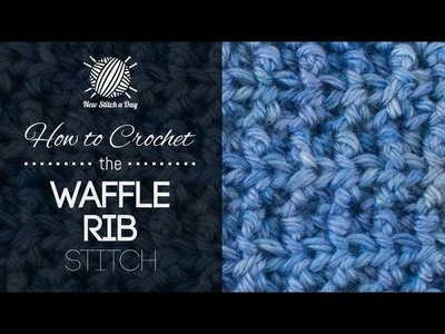 How to Crochet the Waffle Rib Stitch