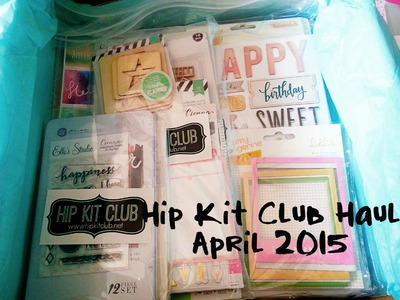 Scrapbooking Haul- April 2015 Hip Kit Club