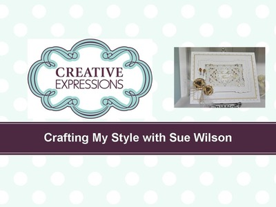 Craft Dies by Sue Wilson -- Tutorial Video -  Gilded Roses for Creative Expressions
