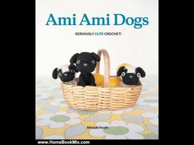 Home Book Review: Ami Ami Dogs: Seriously Cute Crochet by Mitsuki Hoshi