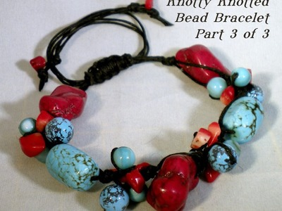 Knotty Knotted Bead Bracelet Tutorial - Part Three
