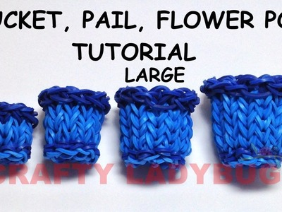 Rainbow Loom LARGE BUCKET-PAIL-FLOWER POT Advanced Tutorial by Crafty Ladybug. Wonder Loom, DIY LOOM