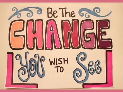 """Be The Change You Wish To See"" Art"