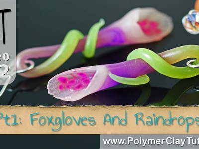 Polymer Clay Foxgloves & Raindrops Tutorial (Intro)