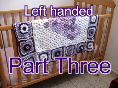 Flower & Granny Baby Blanket Part 3  Left Handed Tutorial