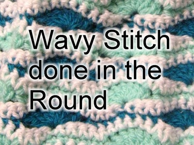 Wavy Stitch - Done in the Round - Crochet Tutorial