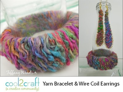 How to Make a Yarn Bracelet & Coiled Wire Earrings by Tiffany Windsor