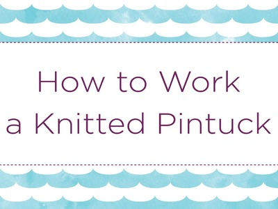 How to Work a Knitted Pintuck