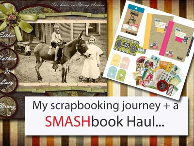 My scrapbooking journey and a SMASHbook Haul