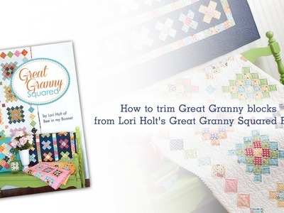 How to Trim Great Granny Blocks from Lori Holt's Great Granny Squared Book
