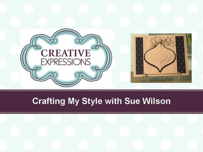 Craft Dies by Sue Wilson -- Tutorial Video -  Layered Bauble Card for Creative Expressions