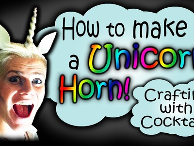 How to Make a Unicorn Horn! Crafting With Cocktails (3.21)