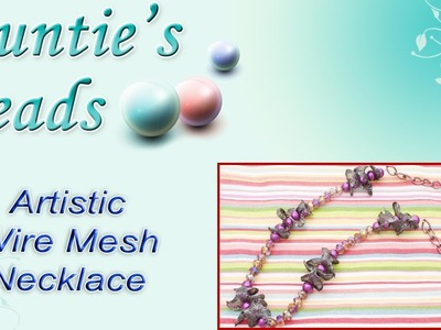 Karla Kam - How to make an Artistic Wire Mesh Necklace