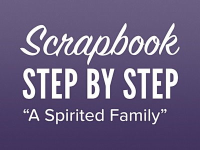 Scrapbook.com - Step By Step - A Spirited Family