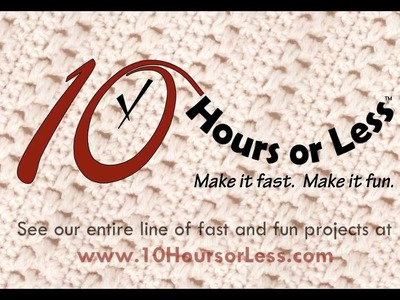 10 HOURS OR LESS: Fast and Fun Knitting & Crochet Patterns