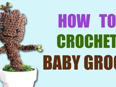 How to Crochet a Baby Groot from Guardians of the Galaxy