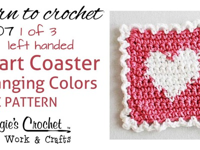 Part 1 of 3 Learn Crochet - CHANGING COLORS Intarsia - FREE Heart Coaster Pattern L007 - Left Handed