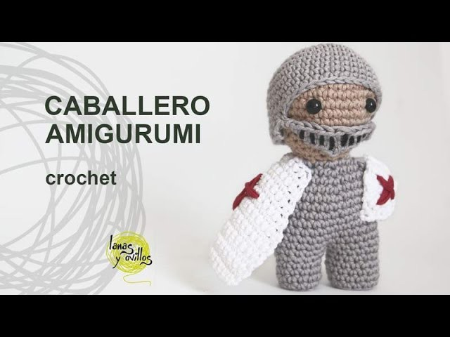 Tutorial Caballero Amigurumi Crochet o Ganchillo