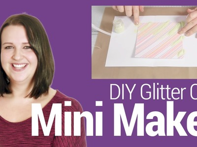 Mini Makes Episode 01: DIY Glitter Card