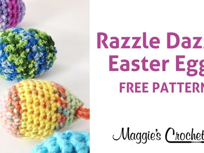Razzle Dazzle Easter Eggs Free Crochet Pattern Right Handed