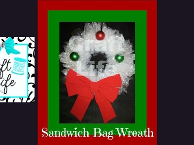 Craft Life ~ Easy Plastic Sandwich Bag Christmas Wreath Tutorial