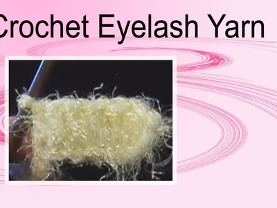 How to Crochet with Novelty Eyelash Yarn Crochet Geek