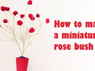 How to make a miniature paper rose bush - EP