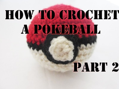 Beginner Crochet Pokeball. Part 2.2