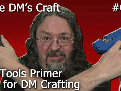 A Tools Primer for DM's Crafting (The DM's Craft, EP29)