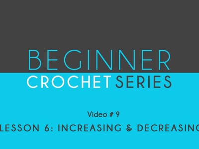 How to Crochet: Beginner Crochet Series Lesson 7 Increasing and Decreasing