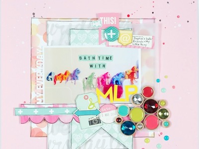 Scrapbooking Process Bath Time with MLP