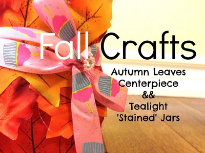 Fall Crafts | Autumn Leaves Centerpiece & Tealight 'Stained' Jars