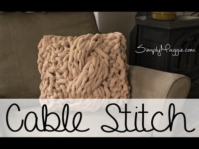 How to Arm Knit the Cable Stitch with Simply Maggie (Including Pillow Pattern)
